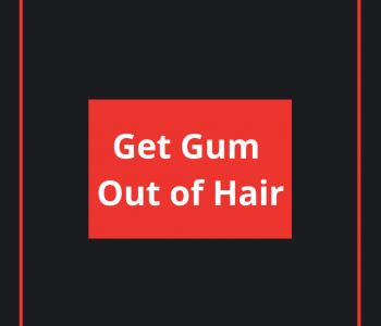 get Gum out of Hair