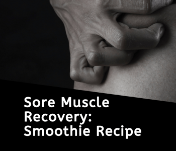 Sore Muscles after Workout Recovery Smoothie Recipe